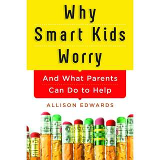 Why Smart Kids Worry: And What Parents Can Do to Help by Allison Edwards - EBOOK