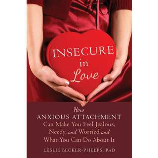 Insecure in Love: How Anxious Attachment Can Make You Feel Jealous, Needy, and Worried and What You Can Do About It by Leslie Becker-Phelps - EBOOK