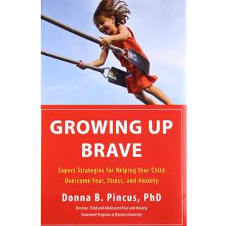Growing Up Brave: Expert Strategies for Helping Your Child Overcome Fear, Stress, and Anxiety by Donna B. Pincus - EBOOK