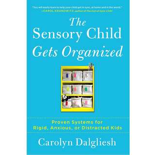 The Sensory Child Gets Organized: Proven Systems for Rigid, Anxious, or Distracted Kids by Carolyn Dalgliesh - EBOOK