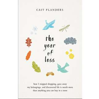 The Year of Less: How I Stopped Shopping, Gave Away My Belongings, and Discovered Life Is Worth More Than Anything You Can Buy in a Store by Cait Flanders - EBOOK