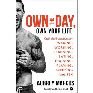 Own the Day, Own Your Life: Optimized Practices for Waking, Working, Learning, Eating, Training, Playing, Sleeping, and Sex by Aubrey Marcus - EBOOK