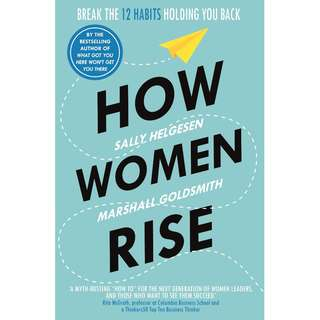 How Women Rise: Break the 12 Habits Holding You Back from Your Next Raise, Promotion, or Job by Sally Helgesen, Marshall Goldsmith - EBOOK
