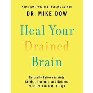 Heal Your Drained Brain: Naturally Relieve Anxiety, Combat Insomnia, and Balance Your Brain in Just 14 Days by Dr. Mike Dow - EBOOK