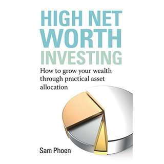 High Net Worth Investing: How to grow your wealth through practical asset allocation Kindle Edition by Sam Phoen (Author)