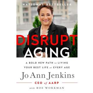 Disrupt Aging: A Bold New Path to Living Your Best Life at Every Age by Jo Ann Jenkins - EBOOK