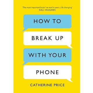 How to Break Up with Your Phone: The 30-Day Plan to Take Back Your Life by Catherine Price - EBOOK