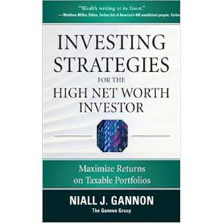Investing Strategies for the High Net-Worth Investor: Maximize Returns on Taxable Portfolios 1st Edition, Kindle Edition by Niall J. Gannon  (Author)