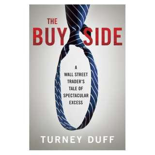 The Buy Side: A Wall Street Trader's Tale of Spectacular Excess Kindle Edition by Turney Duff  (Author)
