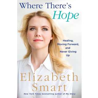 Where There's Hope: Healing, Moving Forward, and Never Giving Up by Elizabeth A. Smart - EBOOK