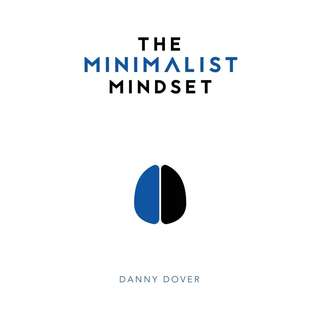 The Minimalist Mindset: The Practical Path to Making Your Passions a Priority and to Retaking Your Freedom by Danny Dover - EBOOK
