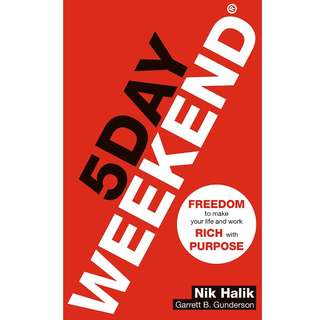 5 Day Weekend: Freedom to Make Your Life and Work Rich with Purpose by Nik Halik, Garrett B. Gunderson - EBOOK