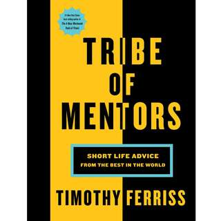Tribe of Mentors: Short Life Advice from the Best in the World by Timothy Ferriss - EBOOK