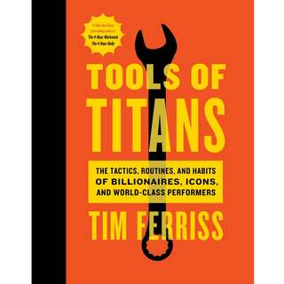 Tools of Titans: The Tactics, Routines, and Habits of Billionaires, Icons, and World-Class Performers by Timothy Ferriss - EBOOK