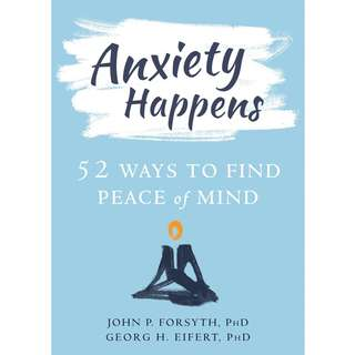 Anxiety Happens: 52 Ways to Find Peace of Mind by John P. Forsyth, Georg H. Eifert - EBOOK
