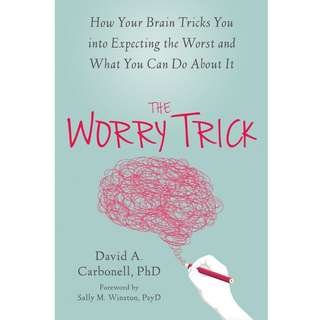 The Worry Trick: How Your Brain Tricks You into Expecting the Worst and What You Can Do About It by David A. Carbonell - EBOOK