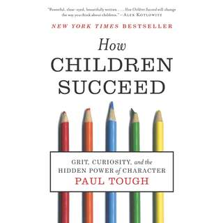 How Children Succeed: Grit, Curiosity, and the Hidden Power of Character by Paul Tough - EBOOK
