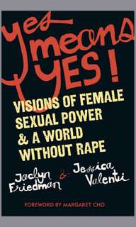 Yes Means Yes!: Visions of Female Sexual Power and A World Without Rape (Ebook)