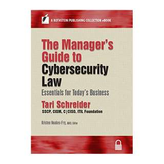 The Manager's Guide to Cybersecurity Law: Essentials for Today's Business (A Rothstein Publishing Collection eBook) Kindle Edition by Tari Schreider  (Author),‎ Kristen Noakes-Fry (Editor)