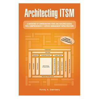 Architecting Itsm: A Reference of Configuration Items and Building Blocks for a Comprehensive It Service Management Infrastructure Kindle Edition by Randy A. Steinberg  (Author)