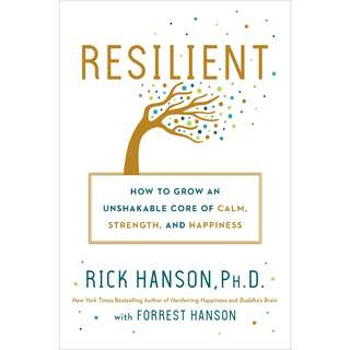 Resilient: How to Grow an Unshakable Core of Calm, Strength, and Happiness by Rick Hanson, Forrest Hanson - EBOOK