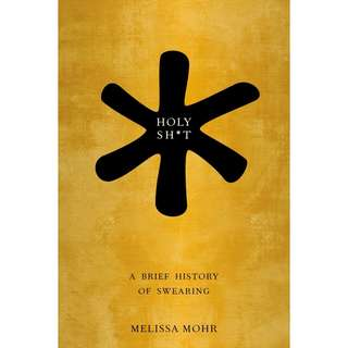 Free ebook - Holy Sh*t: A Brief History of Swearing by Melissa Mohr