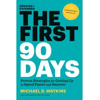 The First 90 Days: Proven Strategies for Getting Up to Speed Faster and Smarter by Michael D. Watkins - EBOOK