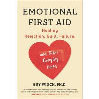 Emotional First Aid: Healing Rejection, Guilt, Failure, and Other Everyday Hurts by Guy Winch - EBOOK