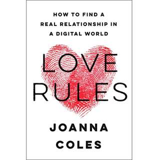Love Rules: How to Find a Real Relationship in a Digital World by Joanna Coles - EBOOK