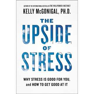 The Upside of Stress: Why Stress Is Good for You, and How to Get Good at It by Kelly McGonigal - EBOOK