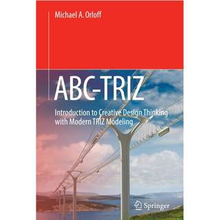 ABC TRIZ Introduction to Creative Design Thinking with Modern TRIZ Modeling