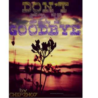 Ebook DON'T SAY GOODBYE - Chipzh07