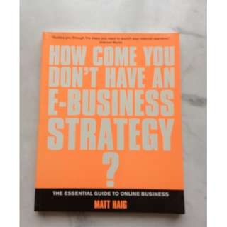 How Come You Don't Have An E-Business Strategy? By Matt Haig