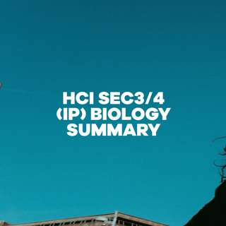 HCI Sec3/4 IP BIOLOGY SUMMARY