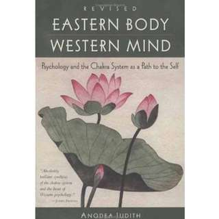 Eastern Body Western Mind (Psychology and the Chakra System as a Path to the Self) by Anodea Judith