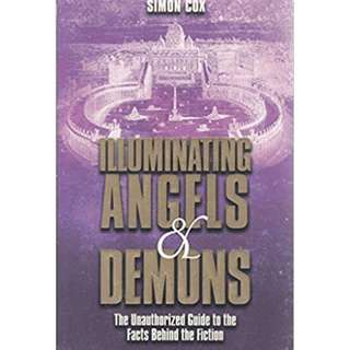 Illuminating Angels & Demons: The Unauthorized Guide to the Facts Behind the Fiction by Simon Cox