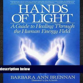 Hands of Light: A Guide to Healing through the Human Energy Field by Barbara Ann Brennan