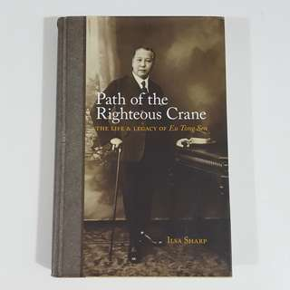 Path of the Righteous Crane: The Life & Legacy of Eu Tong Sen by Ilsa Sharp [Hardcover]