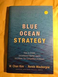 Blue Ocean Strategy, Expanded Edition: How to Create Uncontested Market Space and Make the Competition Irrelevant by W Chan Kim & Renee Mauborgne