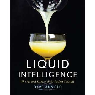 Liquid Intelligence: The Art and Science of the Perfect Cocktail by Dave Arnold - EBOOK