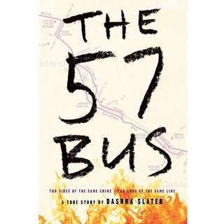 The 57 Bus: A True Story of Two Teenagers and the Crime That Changed Their Lives by Dashka Slater - EBOOK