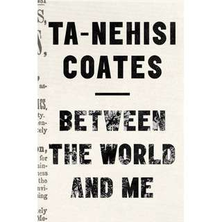Between the World and Me by Ta-Nehisi Coates - EBOOK