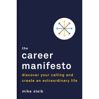The Career Manifesto: Discover Your Calling and Create an Extraordinary Life by Mike Steib - EBOOK
