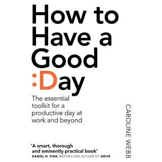 How To Have A Good Day: The essential toolkit for a productive day at work and beyond by Caroline Webb - EBOOK