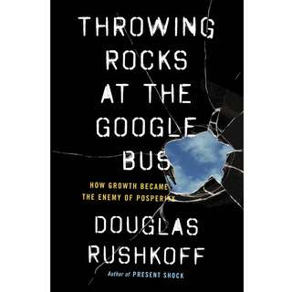 Throwing Rocks at the Google Bus: How Growth Became the Enemy of Prosperity by Douglas Rushkoff - EBOOK