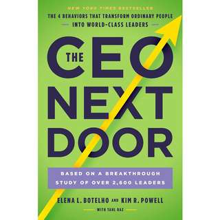 The CEO Next Door: The 4 Behaviors that Transform Ordinary People into World-Class Leaders by Elena L. Botelho, Kim R. Powell - EBOOK