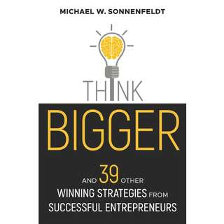 Think Bigger: And 39 Other Winning Strategies from Successful Entrepreneurs by Michael W. Sonnenfeldt - EBOOK