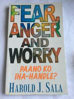 FEAR, ANGER AND WORRY: Paano ko Iha-handle?