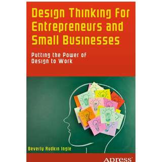 Design Thinking for Entrepreneurs and Small Businesses Putting the Power of Design to Work