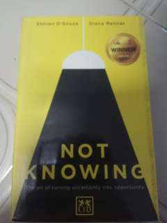Not Knowing : The Art of turning uncertainly into opportunity
